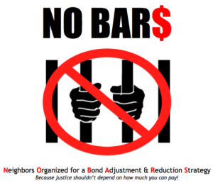 NOBAR$: Neighbors Organized for a Bond Adjustment & Reduction Strategy Because justice shouldn't depend on how much you can pay!